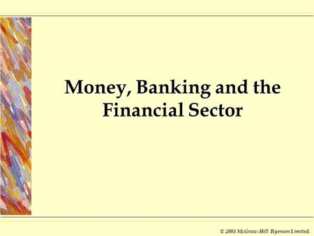 © 2003 McGraw-Hill Ryerson Limited. Money, Banking and the Financial Sector.