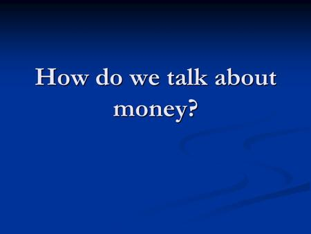 How do we talk about money?. When the Bible talks about money, it almost always talks about how the use of money impacts ones relationship with God.