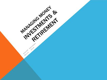MANAGING MONEY INVESTMENTS & RETIREMENT SENIOR ADVISORY March, 2014.