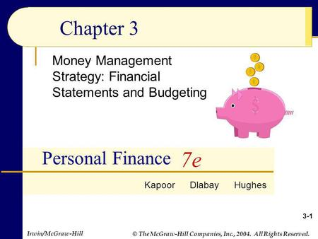 © The McGraw-Hill Companies, Inc., 2004. All Rights Reserved. Irwin/McGraw-Hill Chapter 3 Money Management Strategy: Financial Statements and Budgeting.