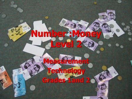 Number :Money Level 2 MeasurementTechnology Grades 1and 2.