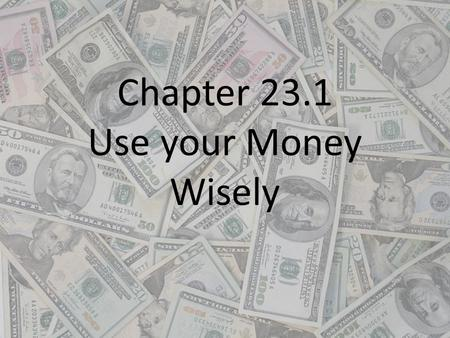 Chapter 23.1 Use your Money Wisely. Spending Styles How a person spends money says a lot about the persons values and goals. Two basic types of spending: