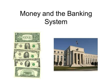 Money and the Banking System. Properties of money Medium of exchange-asset used to buy and sell goods and services, used to determine value, replaces.