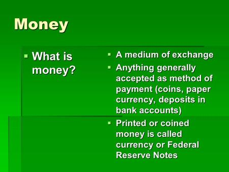 Money What is money? A medium of exchange
