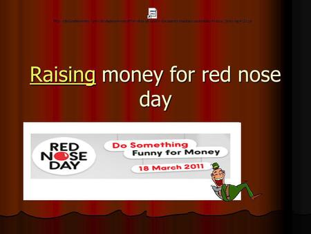 RaisingRaising money for red nose day Raising. Why raise money? C:\Documents and Settings\tgreen\Desktop C:\Documents and Settings\tgreen\Desktop C:\Documents.