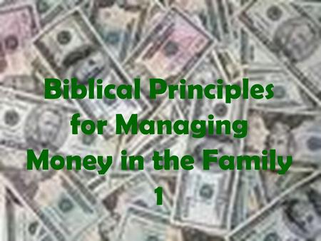 Biblical Principles for Managing Money in the Family 1
