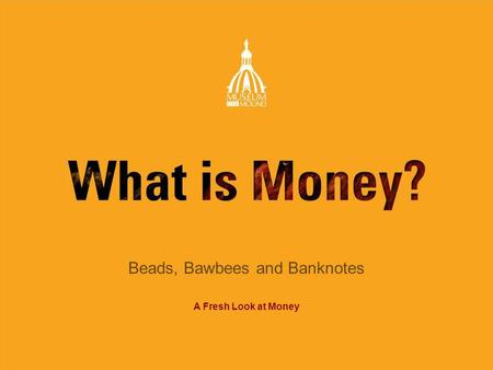 Beads, Bawbees and Banknotes A Fresh Look at Money.