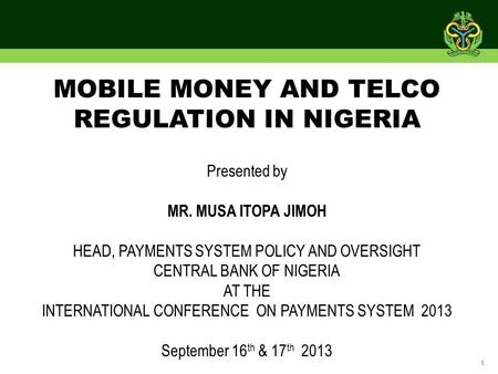 1 Presented by MR. MUSA ITOPA JIMOH HEAD, PAYMENTS SYSTEM POLICY AND OVERSIGHT CENTRAL BANK OF NIGERIA AT THE INTERNATIONAL CONFERENCE ON PAYMENTS SYSTEM.