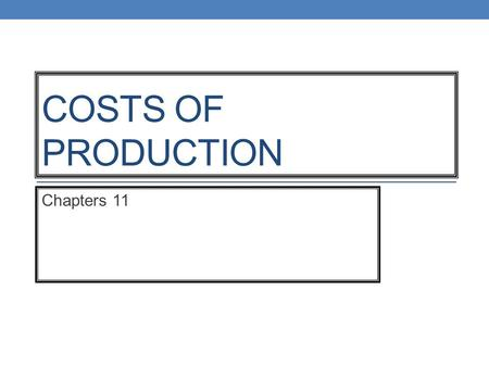 COSTS OF PRODUCTION Chapters 11. Short-Run vs. Long Run Firms typically have several types of inputs that they can adjust to adjust production. Long-run.