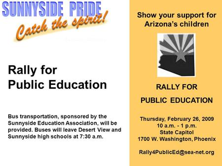 Rally for Public Education Bus transportation, sponsored by the Sunnyside Education Association, will be provided. Buses will leave Desert View and Sunnyside.