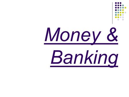 Money & Banking. History of Money Most early societies operated on a barter system. Goods and services were exchanged for items of tangible value. Societies.