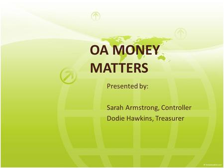 OA MONEY MATTERS Presented by: Sarah Armstrong, Controller Dodie Hawkins, Treasurer.