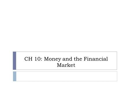 CH 10: Money and the Financial Market. 10A Money What is money? Game.