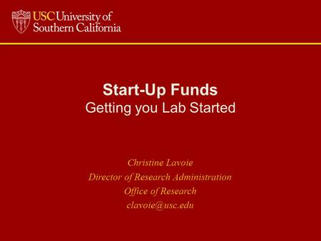 Start-Up Funds Getting you Lab Started Christine Lavoie Director of Research Administration Office of Research