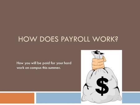 HOW DOES PAYROLL WORK? How you will be paid for your hard work on campus this summer.