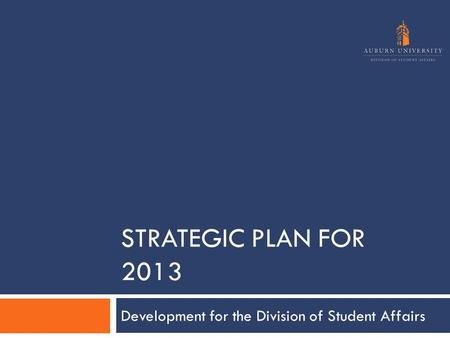 STRATEGIC PLAN FOR 2013 Development for the Division of Student Affairs.