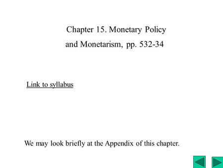 Chapter 15. Monetary Policy Link to syllabus We may look briefly at the Appendix of this chapter. and Monetarism, pp. 532-34.