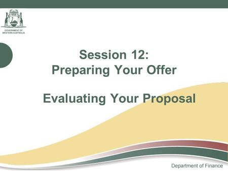 Session 12: Preparing Your Offer Evaluating Your Proposal.