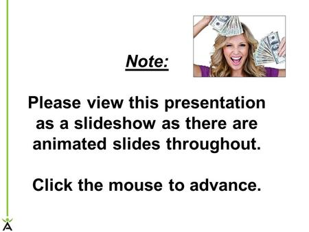 Note: Please view this presentation as a slideshow as there are animated slides throughout. Click the mouse to advance.