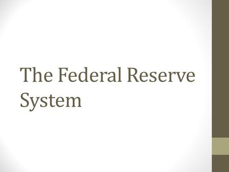 The Federal Reserve System. The Federal Reserve The Federal Reserve (the Fed), created in 1913, is the central bank for the United States. The Federal.