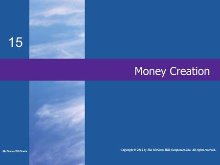 Money Creation 15 McGraw-Hill/Irwin Copyright © 2012 by The McGraw-Hill Companies, Inc. All rights reserved.