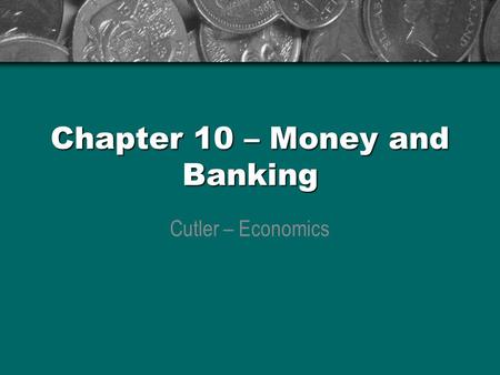 Chapter 10 – Money and Banking
