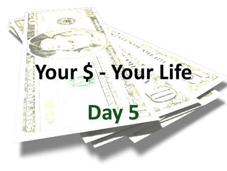 Your $ - Your Life Day 5. Budget and Save Calculate your savings and record on #109 – 111: Your Salary(Day 2 - #41): 109. $ _______ X.10 = $ _______ Salary.