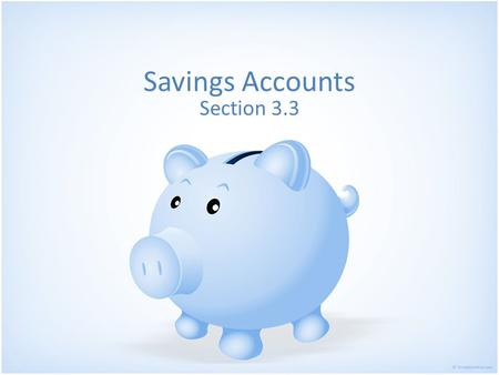 Savings Accounts Section 3.3. What is a savings account? An account in which the bank pays interest for the use of money deposited. Bank then uses that.