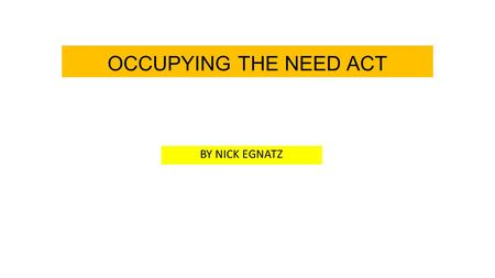 OCCUPYING THE NEED ACT BY NICK EGNATZ. Who creates and benefits from our money? I.
