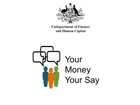 Your Money Your Say Undepartment of Finance and Human Capital.