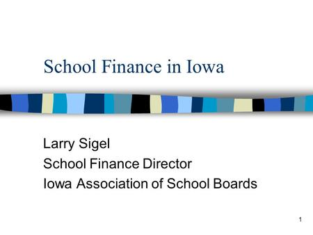 Larry Sigel School Finance Director Iowa Association of School Boards