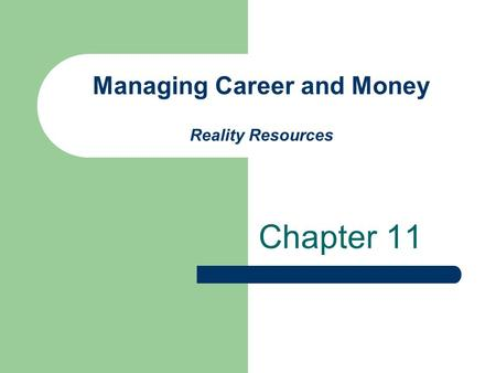 Managing Career and Money Reality Resources Chapter 11.