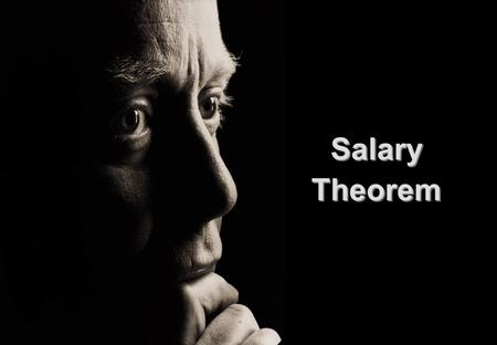 Salary Theorem. Everyone knows that the Salary Theorem establishes that engineers and scientists can NEVER earn as much money as businessmen, bosses and.