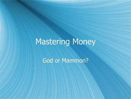 Mastering Money God or Mammon?. Reach for the next rung…
