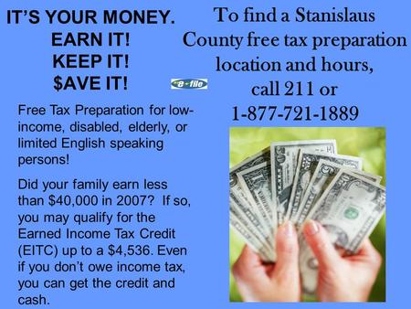 ITS YOUR MONEY. EARN IT! KEEP IT! $AVE IT! Free Tax Preparation for low- income, disabled, elderly, or limited English speaking persons! Did your family.
