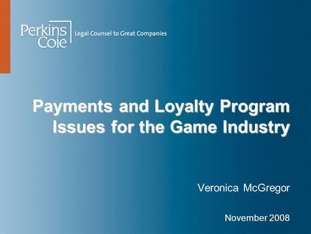 Payments and Loyalty Program Issues for the Game Industry Veronica McGregor November 2008.