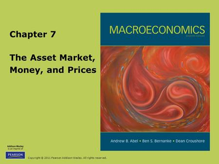 Copyright © 2011 Pearson Addison-Wesley. All rights reserved. The Asset Market, Money, and Prices Chapter 7.
