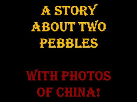 A Story about two pebbles with photos of China! The difference between logical thoughts and lateral thoughts.