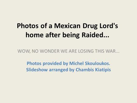 Photos of a Mexican Drug Lord's home after being Raided...