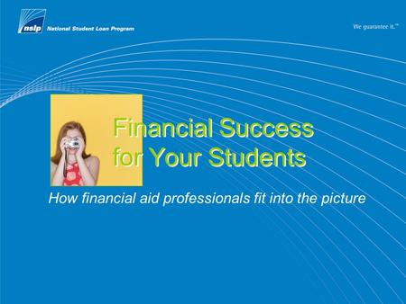 How financial aid professionals fit into the picture Financial Success for Your Students.