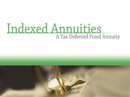 An Indexed Annuity is a Fixed Annuity It retains all the benefits of a traditional fixed annuity: Your principal is guaranteed. Your interest credits.