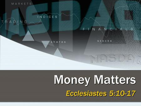 Money Matters Ecclesiastes 5:10-17. 2 The Christian and Money All material things are temporary A faithful man will abound with blessings, but he who.