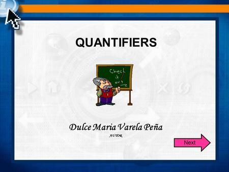 QUANTIFIERS Dulce Maria Varela Peña AUTOR Next. Quantifiers Quantifiers are words that are used before a countable or uncountable noun to show an amount.