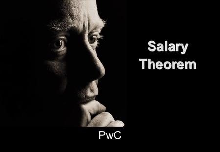 PwCPwC Salary Theorem Salary Theorem Pwc 2 Everyone knows the Salary Theorem establishes that engineers and scientist can NEVER earn as much money as.