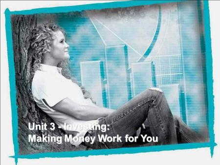 Unit 3 - Investing: Making Money Work for You. Agenda Overview of Unit 3- Investing Activity from the curriculum Optional activities, supplementary materials.