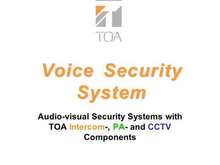V o i c e S e c u r i t y S y s t e m Audio-visual Security Systems with TOA Intercom-, PA- and CCTV Components bcbc.