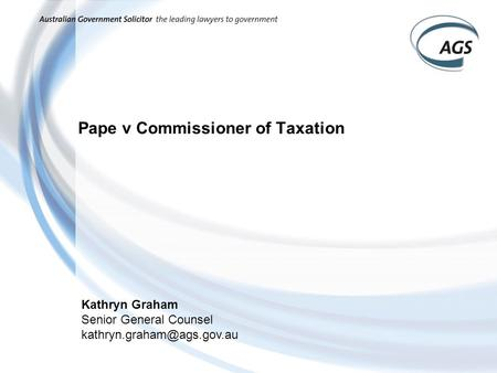 Pape v Commissioner of Taxation Kathryn Graham Senior General Counsel