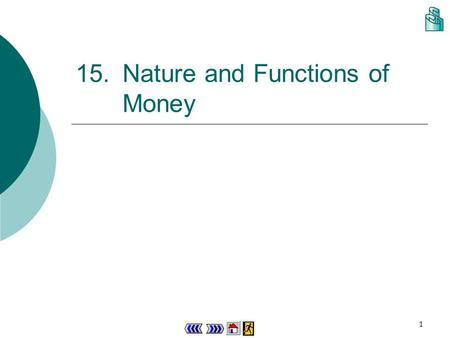 1 15.Nature and Functions of Money Chapter 15 : main menu 15.1 The problems of barter and how they are solved by money Concept Explorer 15.1 Theory in.