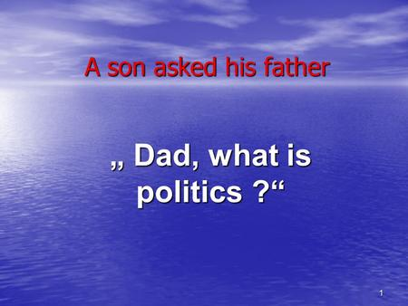 1 A son asked his father Dad, what is politics ?.