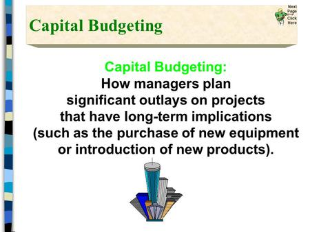 Capital Budgeting Capital Budgeting: How managers plan significant outlays on projects that have long-term implications (such as the purchase of new equipment.